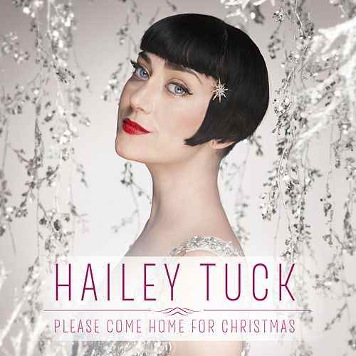Hailey Tuck - Please Come Home For Christmas
