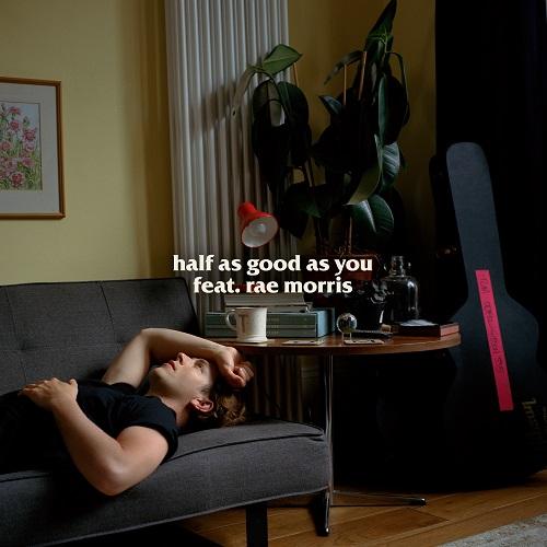 Tom Odell - Tom Odell ft. Rae Morris – Half As Good As You