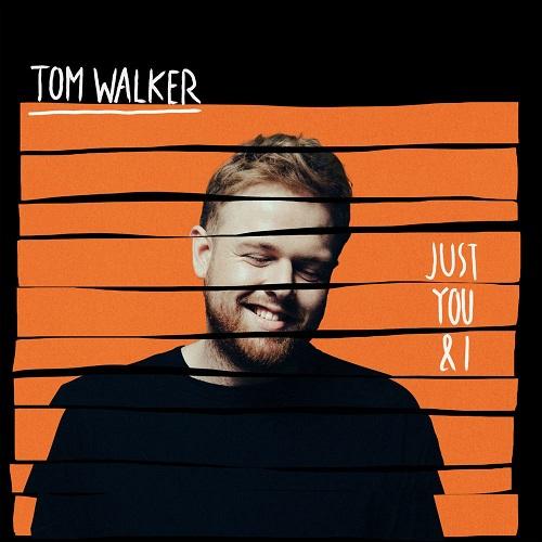 Tom Walker - Tom Walker – Just You & I